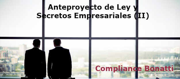 Secreto Empresariales y Compliance. Anteproyecto de Ley de Secretos Empresariales (II)