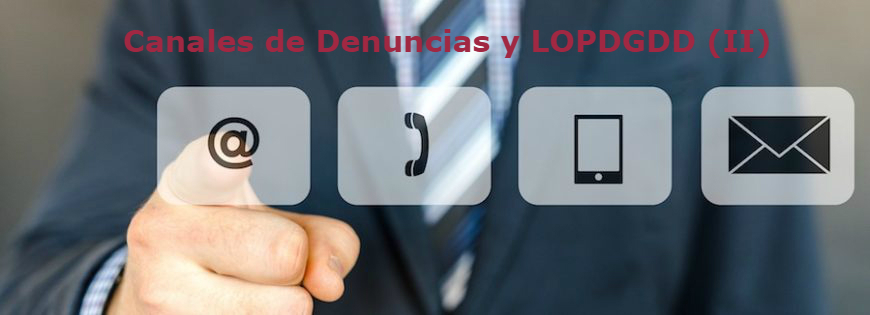 Canales de Denuncias y LOPDGDD 3/2018.  (II)