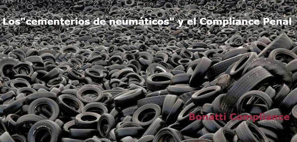 """LOS """"CEMENTERIOS DE NEUMÁTICOS"""" Y EL COMPLIANCE PENAL"""